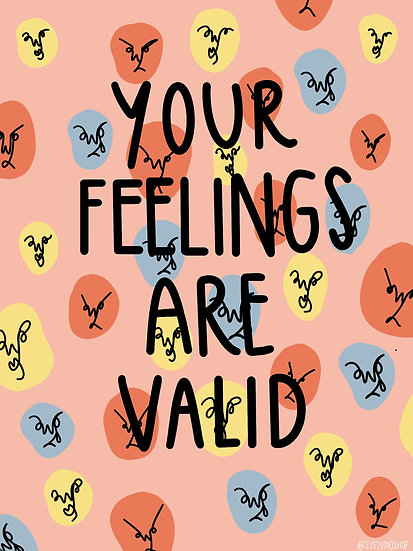 Your Feelings Are Valid Print