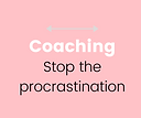 Coaching - Stop Procrastinating