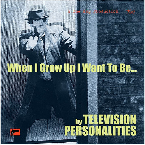 TELEVISION PERSONALITIES When I Grow Up I Want To Be…