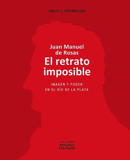 Tapa Rustica Juan Manuel de Rosas El retrato Imposible