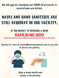 We know that you are eager to free your face as restrictions are eased in the province. Our office will be keeping it's mandatory mask policy. Please contact Dr. Dave directly with any questions: drdave@nelsonavedental.com.   Thank you for your cooperation!!!