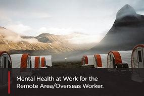 Mental-Health-Remote-Area-Overseas-Worke