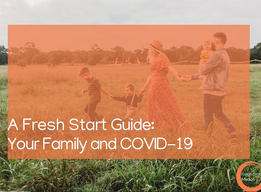A Fresh Start Guide: Your Family and COVID-19