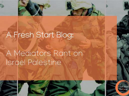 A Mediators Rant on Israel Palestine