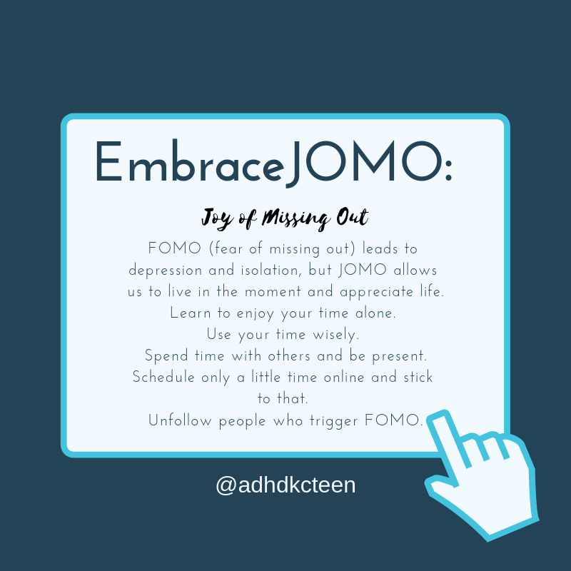 Embrace #JOMO: the joy of missing out. Live in the moment and appreciate life. #ADHDKCTeen