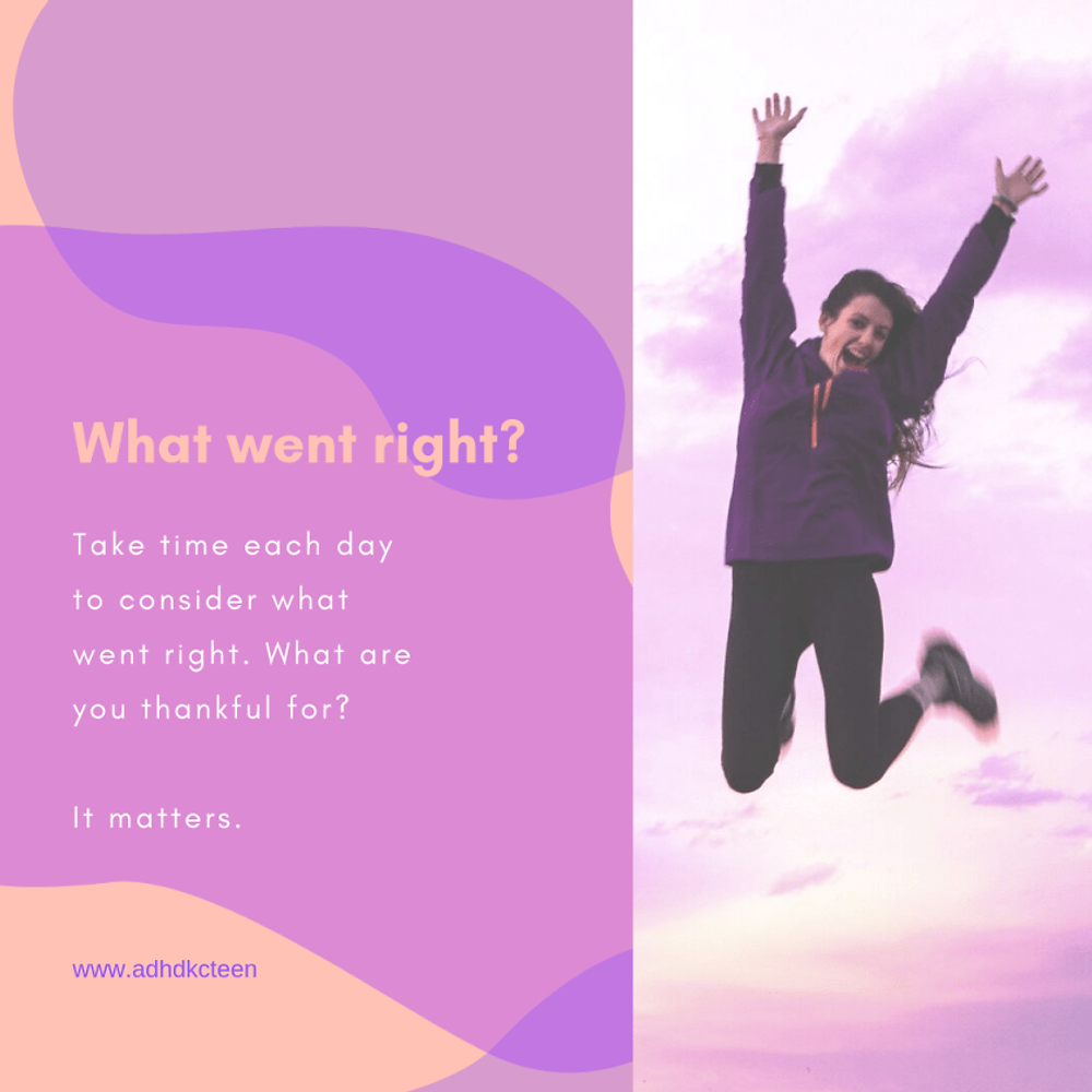 Even the very worst days have something that went right. Take time every day to think about the positives. What are you grateful for? What went right? @adhdkcteen