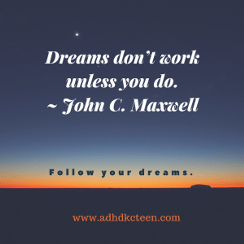 Dreams don't work unless you do. John C Maxwell