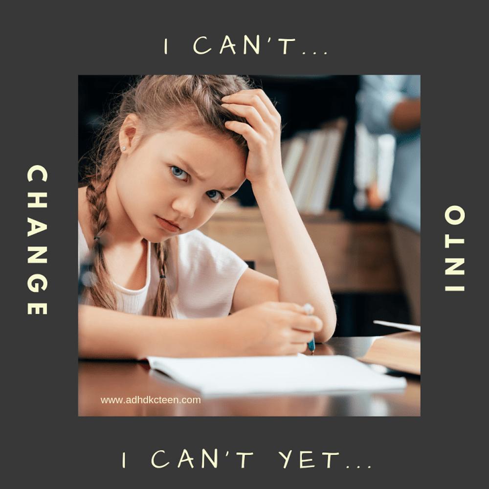 "Change ""I can't"" into ""I can't yet"" to see a big change in outcomes!"