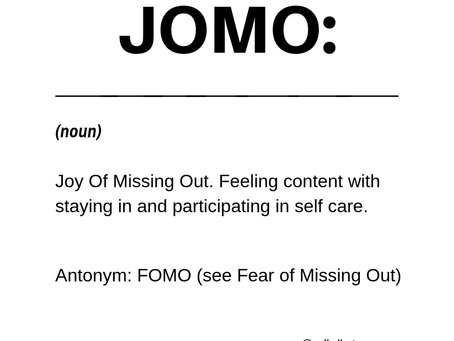 JOMO: Joy of Missing Out