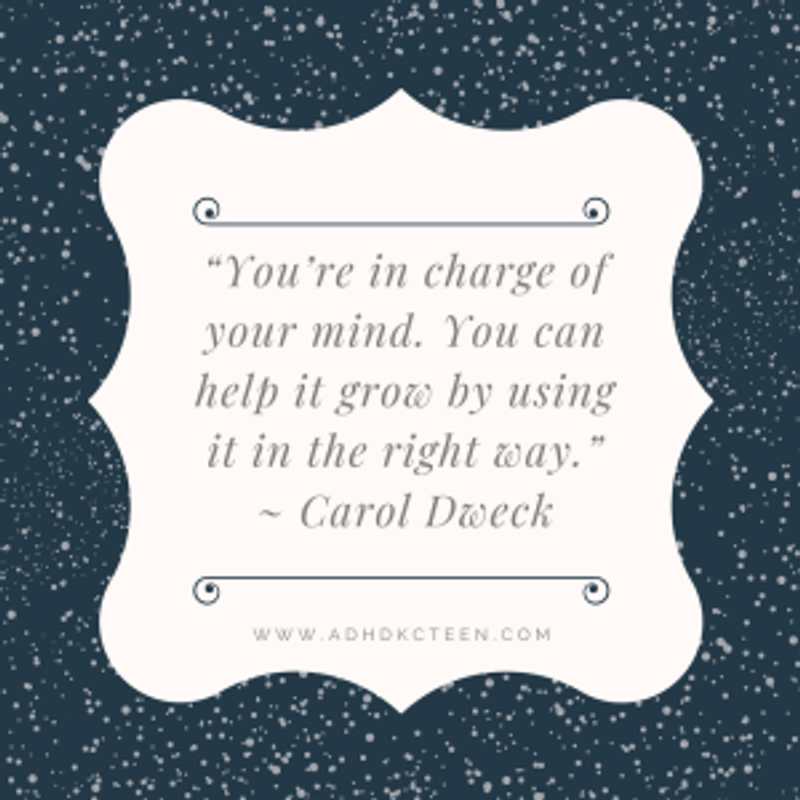 You're in charge of your mind. Carol Dweck