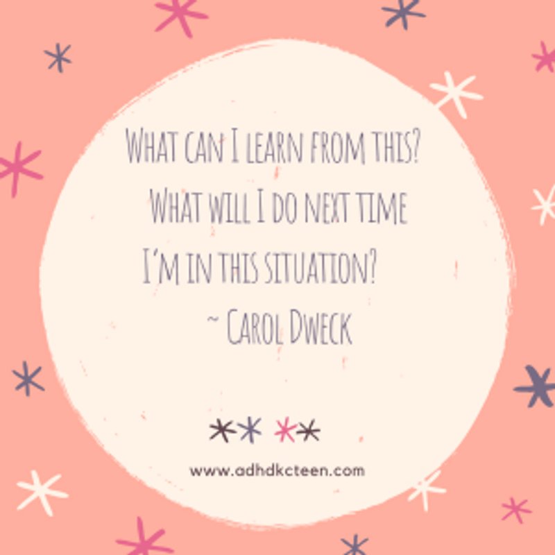 """""""What can I learn from this? What will I do next time I'm in this situation?""""~ Carol Dweck"""