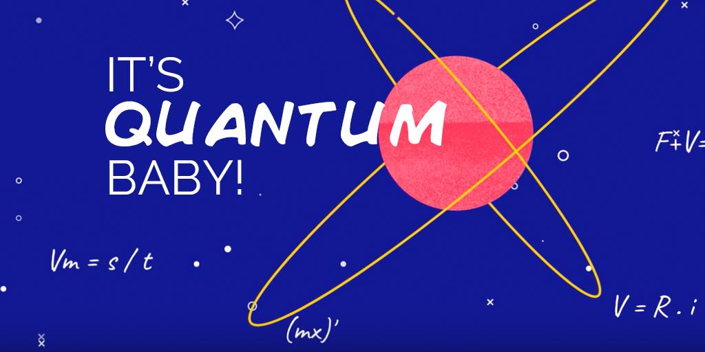 It's Quantum Baby!