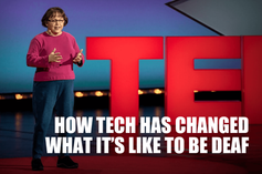 How Tech Has Changed What It's like to Be Deaf