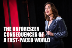 The Unforeseen Consequences of a Fast-Paced World