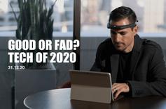 Good or Fad? Tech of 2020