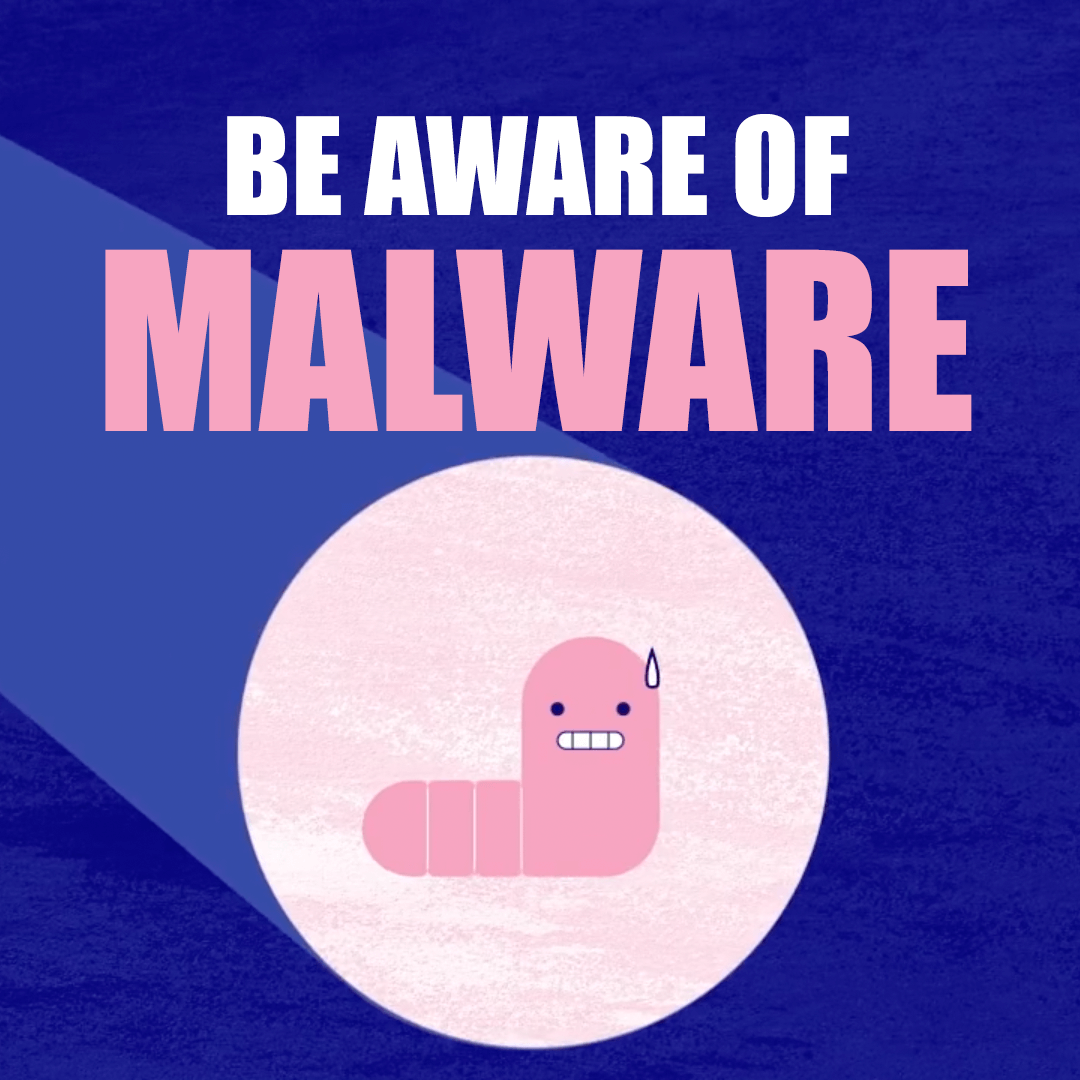 Be Aware of Malware