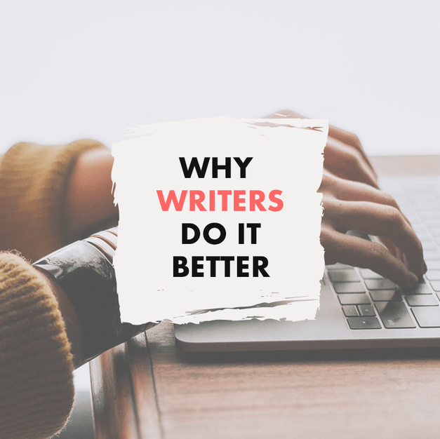 Why Writers Do It Better