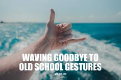 Waving Goodbye to Old School Gestures