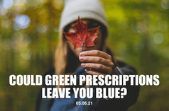 Could Green Prescriptions Leave You Blue?
