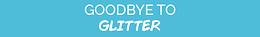 Goodbye to Glitter