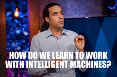 How Do We Learn to Work With Intelligent Machines?