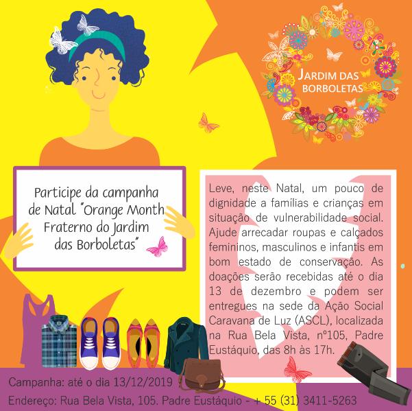 """Campanha """"Orange Month Fraterno do Jardim das Borboletas"""" da Ação Social Caravana de Luz (ASCL): doação de roupas e calçados infantis, femininos, masculinos em bom estado de conservação."""