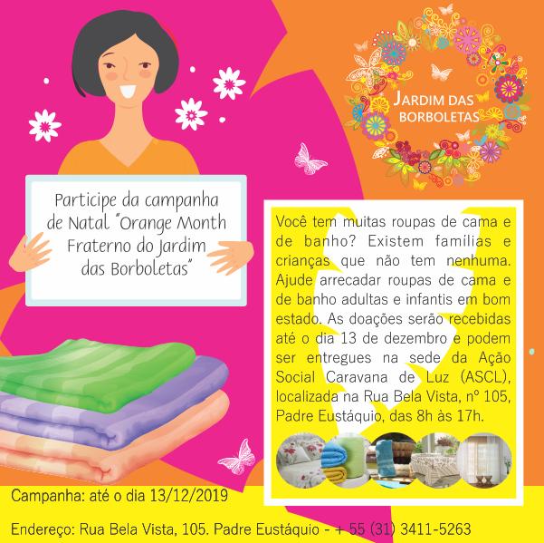 """Campanha """"Orange Month Fraterno do Jardim das Borboletas"""" da Ação Social Caravana de Luz (ASCL): doação de roupas de banho e de cama em bom estado de conservação."""