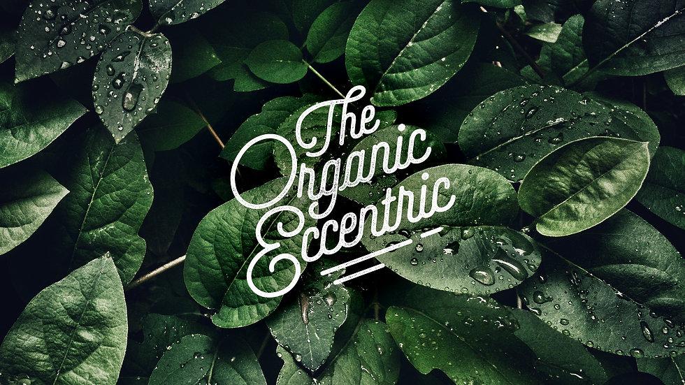 The Organic Eccentric
