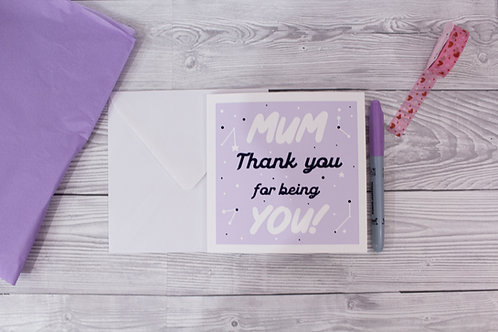 Mum Thank You for being you!