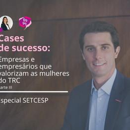 Cases de sucesso: empresas e empresários que valorizam as mulheres do TRC (parte III)