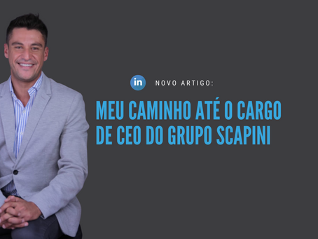 Meu caminho até o cargo de CEO no Grupo Scapini