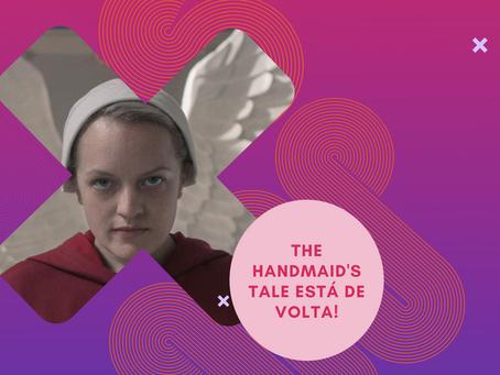 THE HANDMAID'S TALE ESTÁ DE VOLTA!