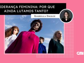 Liderança feminina: por que ainda lutamos tanto?
