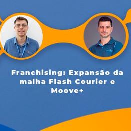 Franchising: Expansão da malha Flash Courier e Moove+
