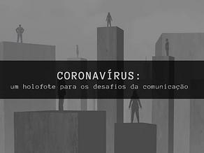 Coronavírus: um holofote para os desafios da comunicação