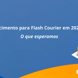 Crescimento para Flash Courier em 2021: O que esperamos
