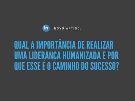 Qual a importância de realizar uma liderança humanizada e por que esse é o caminho do sucesso?