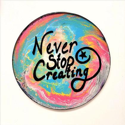 """""""Never Stop Creating"""" Resin Trivet"""