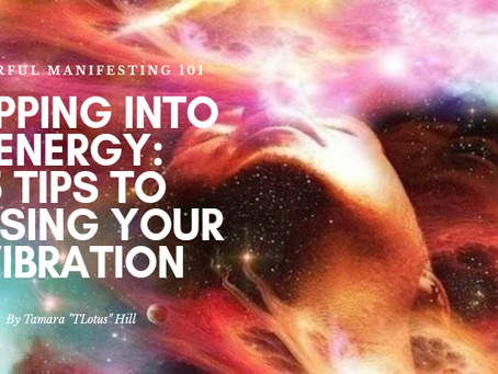 Tapping Into Energy: 5 Tips To Raising Your Vibration