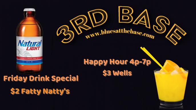 Third Base Fri. Special $2 Fatty Natty's