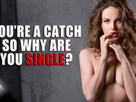 You're a Catch, So Why Are You Single?