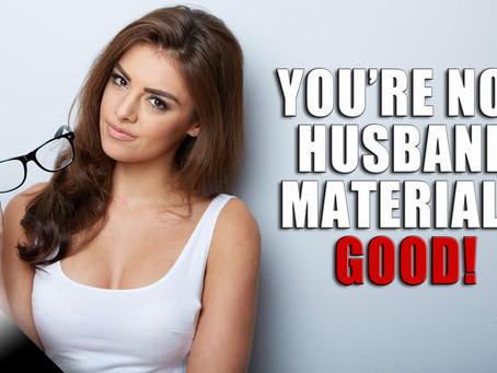 You're Not Husband Material? Good!