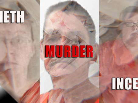 Meth, Murder and Incest: A True Story