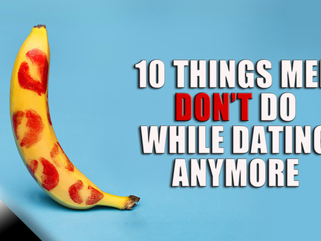 10 Things Men Don't Do While Dating Anymore