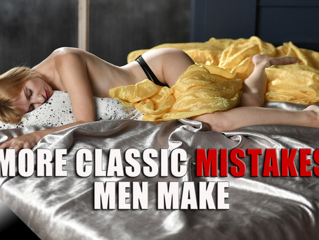 More Classic Mistakes Men Make