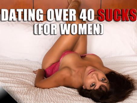 Dating Over 40 Sucks.... For Women