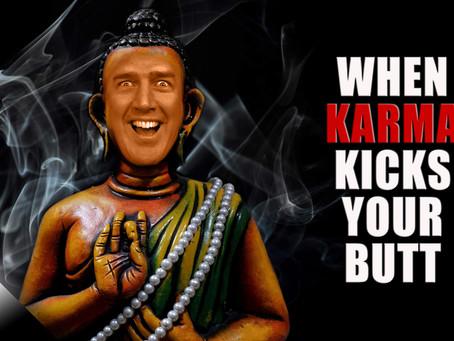 When Karma Kicks Your Butt