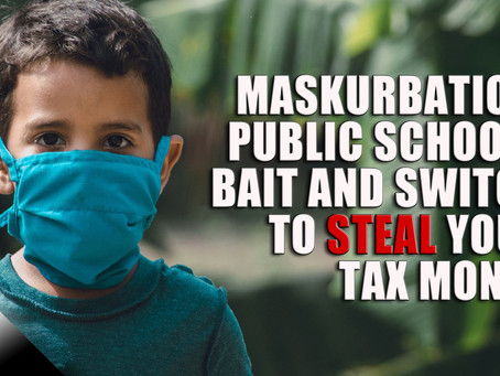 Maskurbation: Public Schools Bait and Switch to Steal Your Money