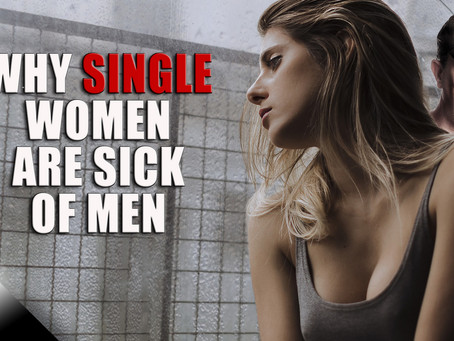 Why Single Women Are Sick of Men