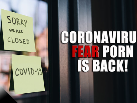 Coronavirus Fear Porn is Back!